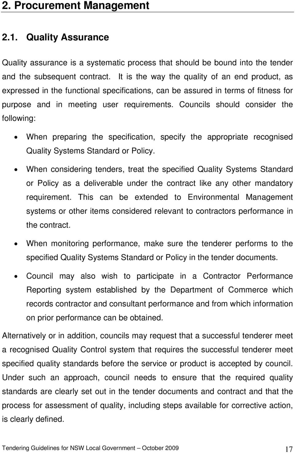 Councils should consider the following: When preparing the specification, specify the appropriate recognised Quality Systems Standard or Policy.