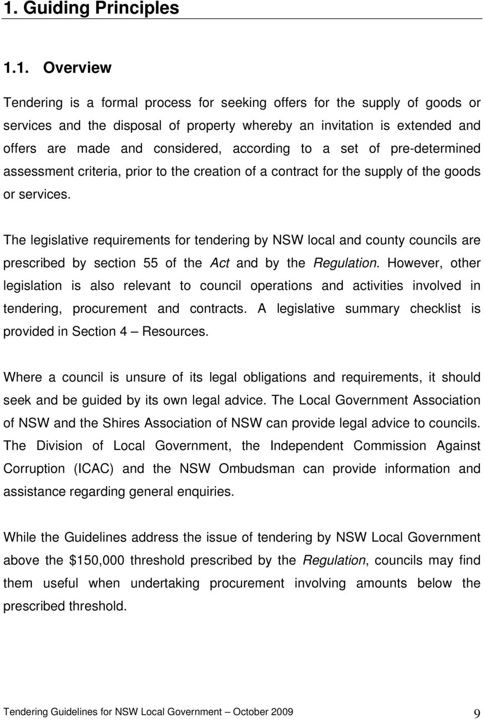 The legislative requirements for tendering by NSW local and county councils are prescribed by section 55 of the Act and by the Regulation.
