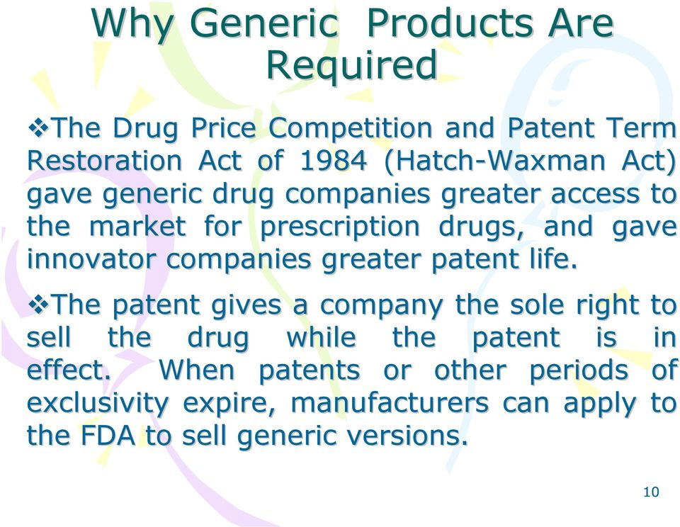 greater patent life. The patent gives a company the sole right to sell the drug while the patent is in effect.