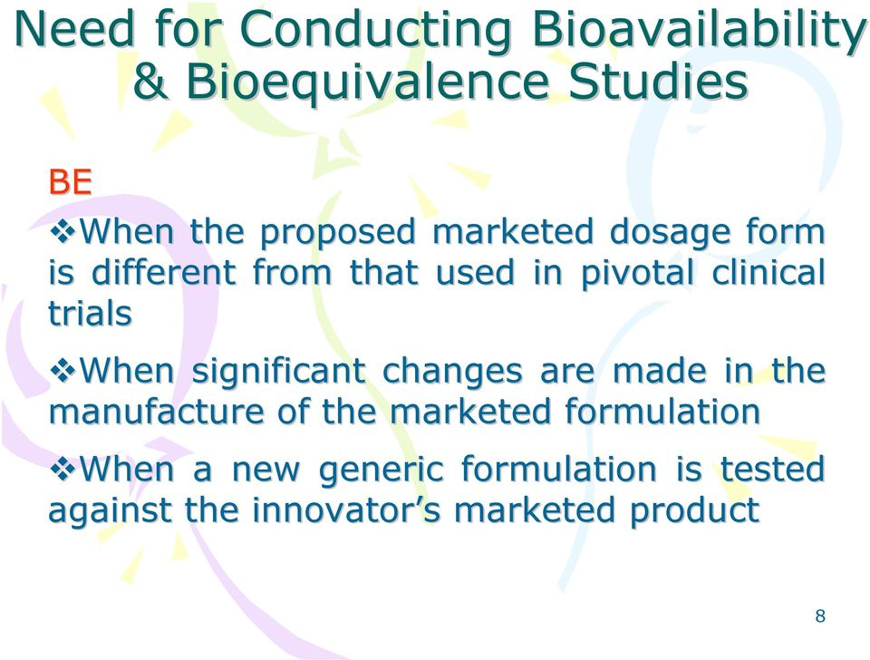 trials When significant changes are made in the manufacture of the marketed