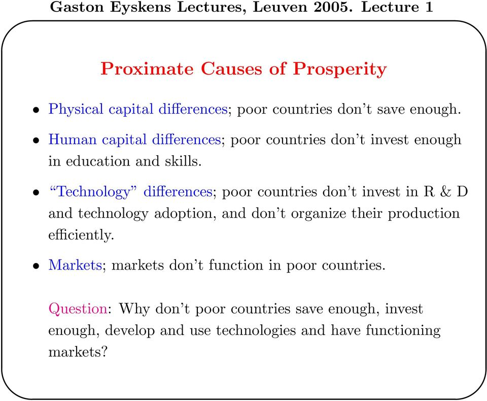 Technology differences; poor countries don t invest in R & D and technology adoption, and don t organize their production