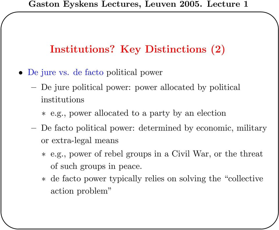 , power allocated to a party by an election De facto political power: determined by economic, military or