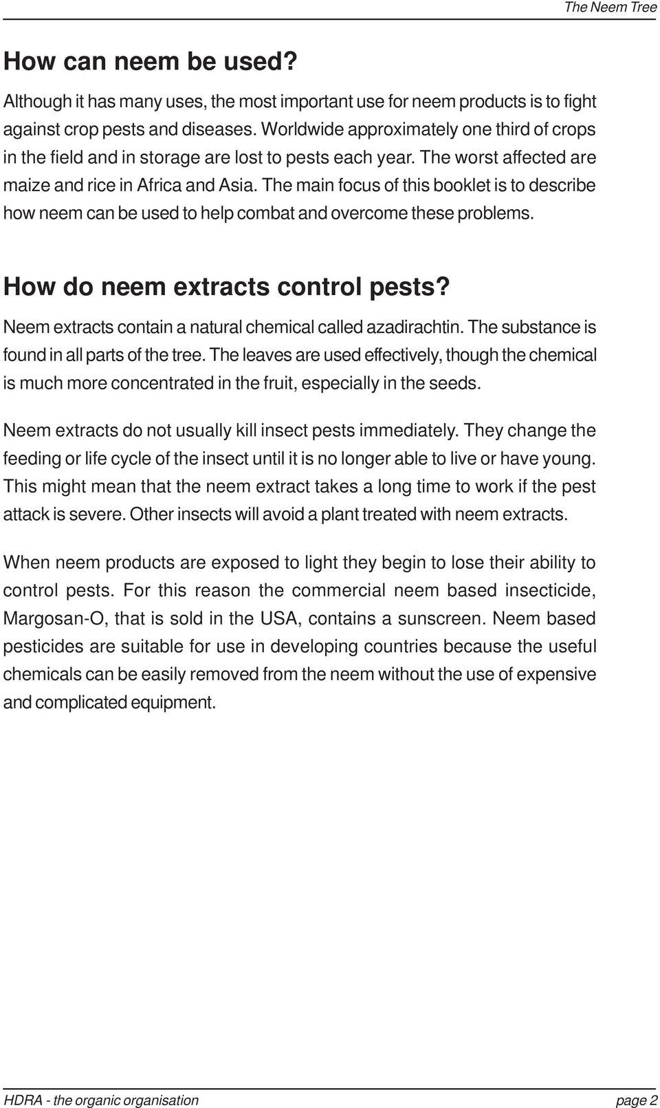 The main focus of this booklet is to describe how neem can be used to help combat and overcome these problems. How do neem extracts control pests?