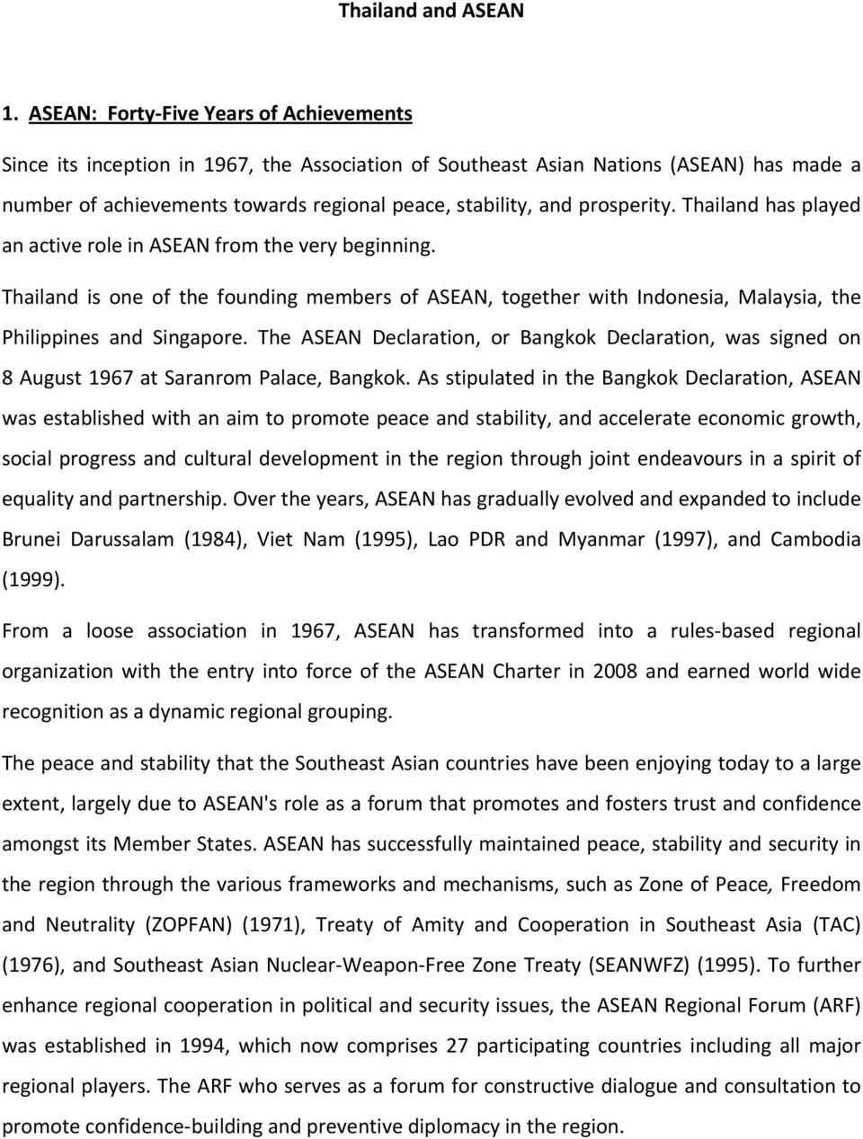 prosperity. Thailand has played an active role in ASEAN from the very beginning. Thailand is one of the founding members of ASEAN, together with Indonesia, Malaysia, the Philippines and Singapore.