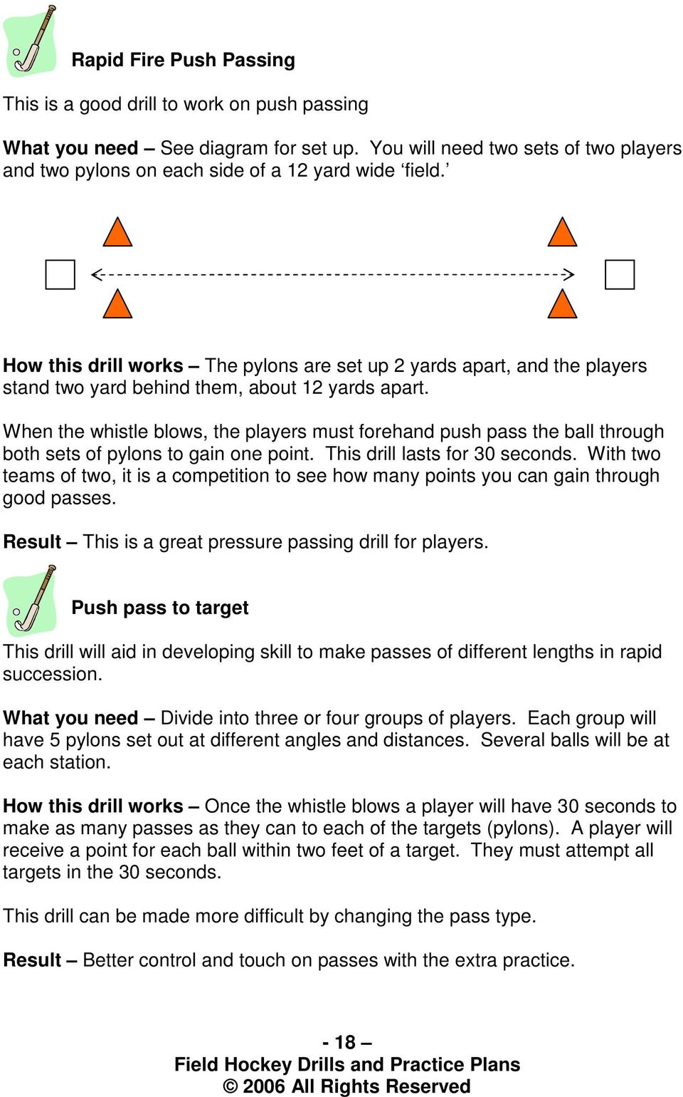 When the whistle blows, the players must forehand push pass the ball through both sets of pylons to gain one point. This drill lasts for 30 seconds.