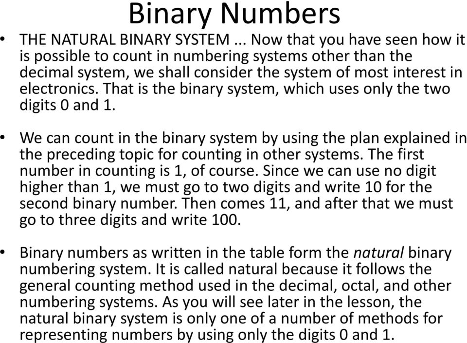 That is the binary system, which uses only the two digits 0 and 1. We can count in the binary system by using the plan explained in the preceding topic for counting in other systems.