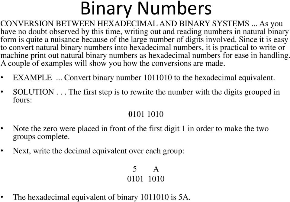 Since it is easy to convert natural binary numbers into hexadecimal numbers, it is practical to write or machine print out natural binary numbers as hexadecimal numbers for ease in handling.
