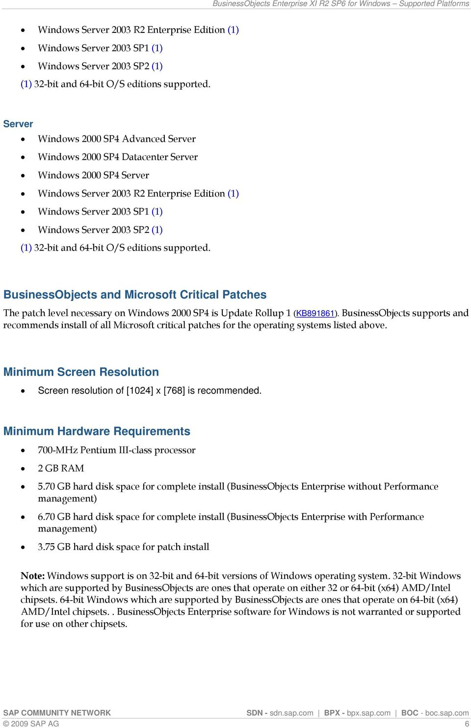 Update Rollup 1 (KB891861). BusinessObjects supports and recommends install of all Microsoft critical patches for the operating systems listed above.