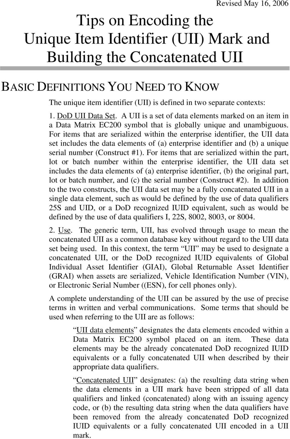 For items that are serialized within the enterprise identifier, the UII data set includes the data elements of (a) enterprise identifier and (b) a unique serial number (Construct #1).