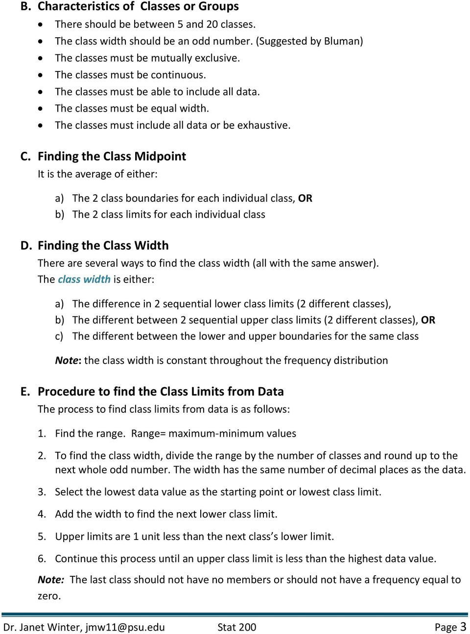 Finding the Class Midpoint It is the average of either: a) The 2 class boundaries for each individual class, OR b) The 2 class limits for each individual class D.