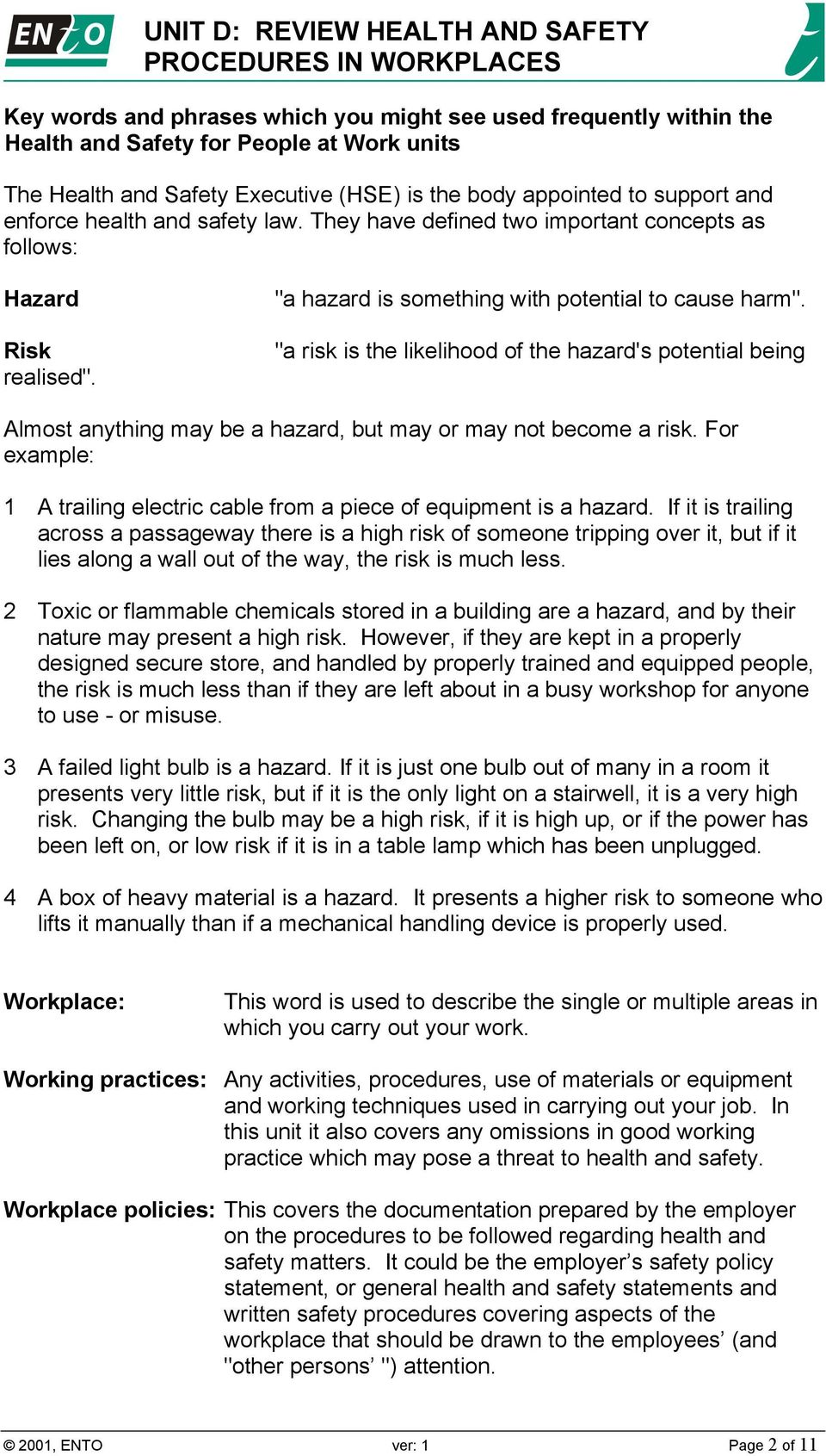 """a risk is the likelihood of the hazard's potential being Almost anything may be a hazard, but may or may not become a risk."