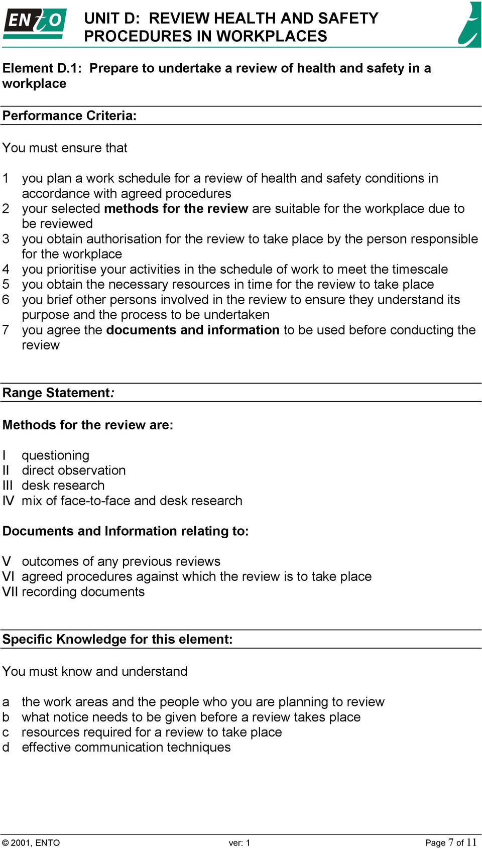 with agreed procedures 2 your selected methods for the review are suitable for the workplace due to be reviewed 3 you obtain authorisation for the review to take place by the person responsible for