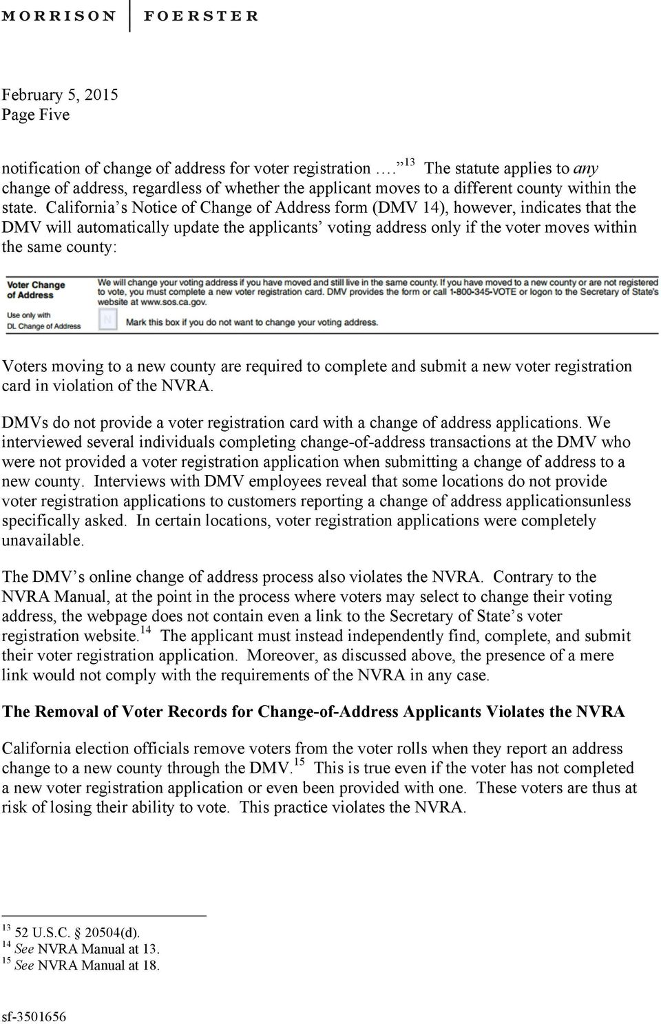 moving to a new county are required to complete and submit a new voter registration card in violation of the NVRA. DMVs do not provide a voter registration card with a change of address applications.