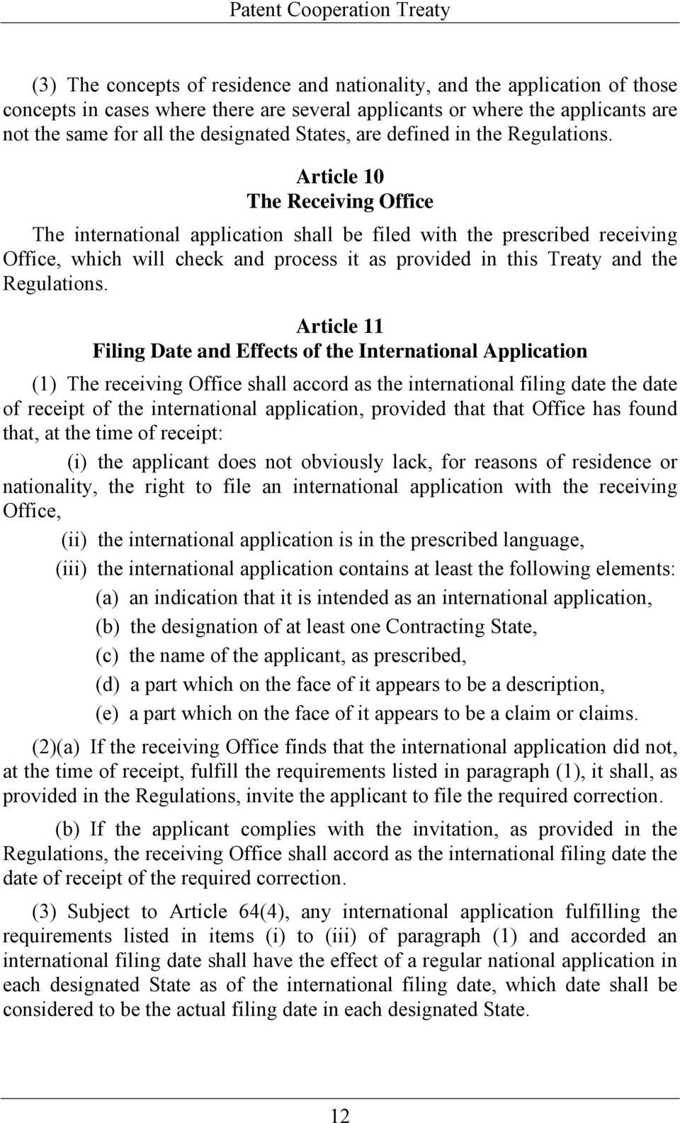 Article 10 The Receiving Office The international application shall be filed with the prescribed receiving Office, which will check and process it as provided in this Treaty and the Regulations.