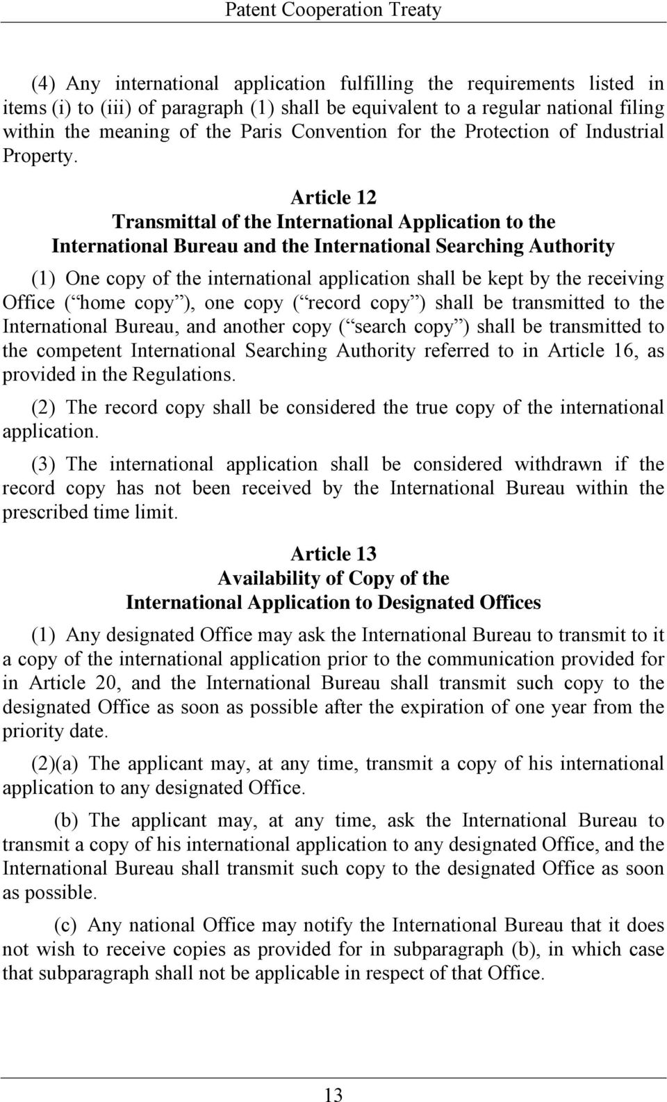 Article 12 Transmittal of the International Application to the International Bureau and the International Searching Authority (1) One copy of the international application shall be kept by the