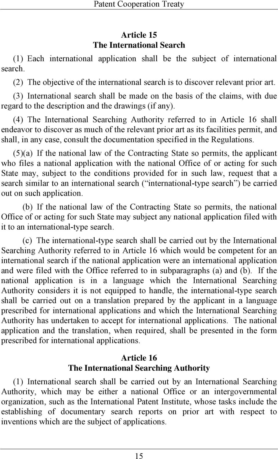 (4) The International Searching Authority referred to in Article 16 shall endeavor to discover as much of the relevant prior art as its facilities permit, and shall, in any case, consult the
