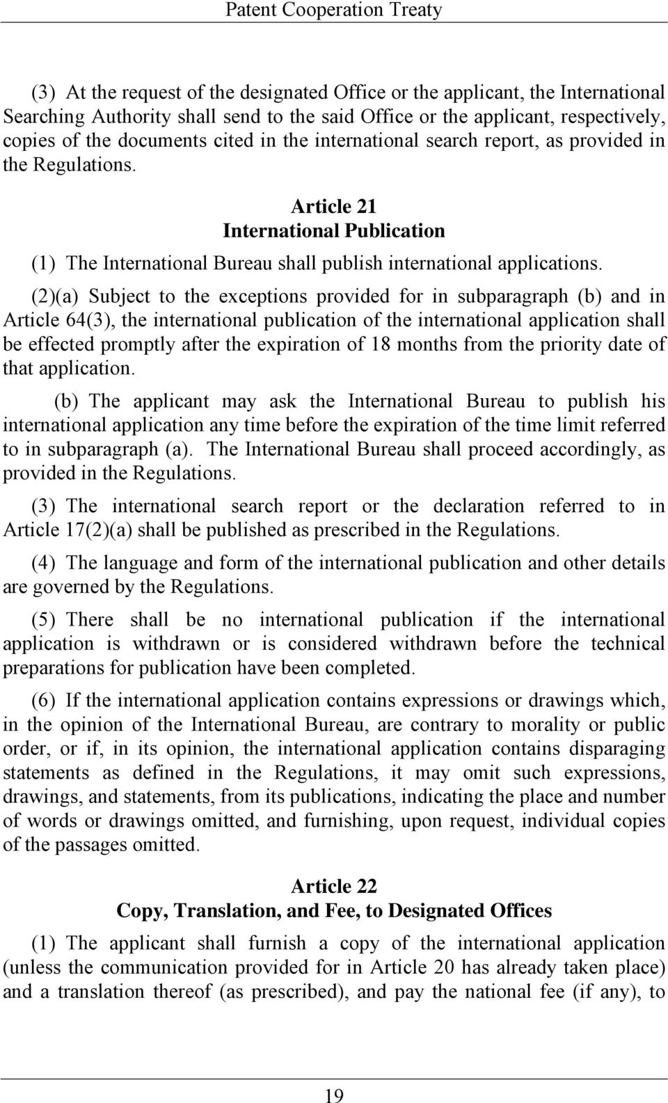 (2)(a) Subject to the exceptions provided for in subparagraph (b) and in Article 64(3), the international publication of the international application shall be effected promptly after the expiration