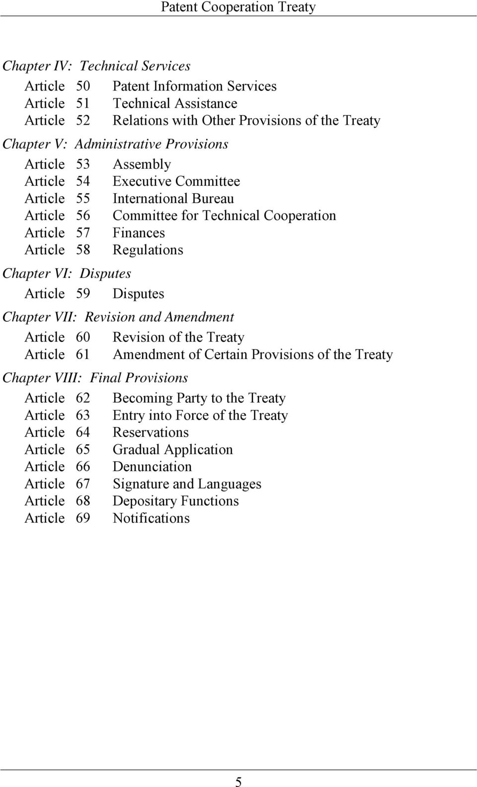 Article 59 Disputes Chapter VII: Revision and Amendment Article 60 Revision of the Treaty Article 61 Amendment of Certain Provisions of the Treaty Chapter VIII: Final Provisions Article 62 Becoming