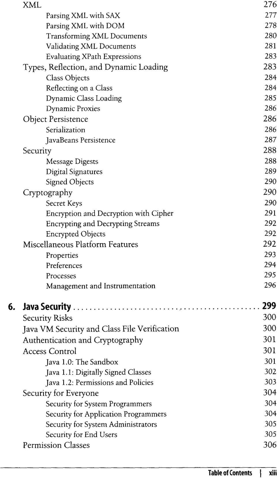 Signatures 289 Signed Objects 290 Cryptography 290 Secret Keys 290 Encryption and Decryption with Cipher 291 Encrypting and Decrypting Streams 292 Encrypted Objects 292 Miscellaneous Platform
