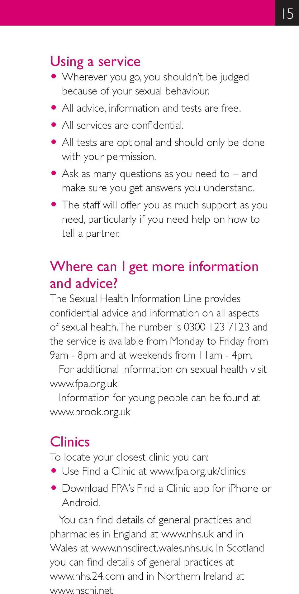 O The staff will offer you as much support as you need, particularly if you need help on how to tell a partner. Where can I get more information and advice?