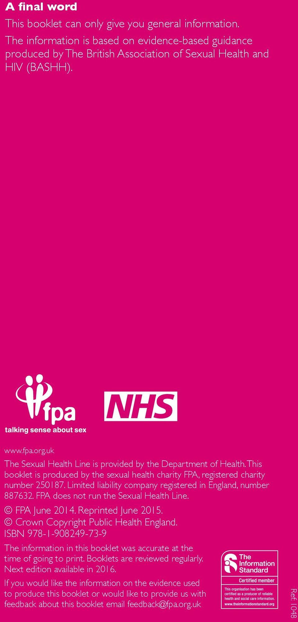 Limited liability company registered in England, number 887632. FPA does not run the Sexual Health Line. FPA June 2014. Reprinted June 2015. Crown Copyright Public Health England.