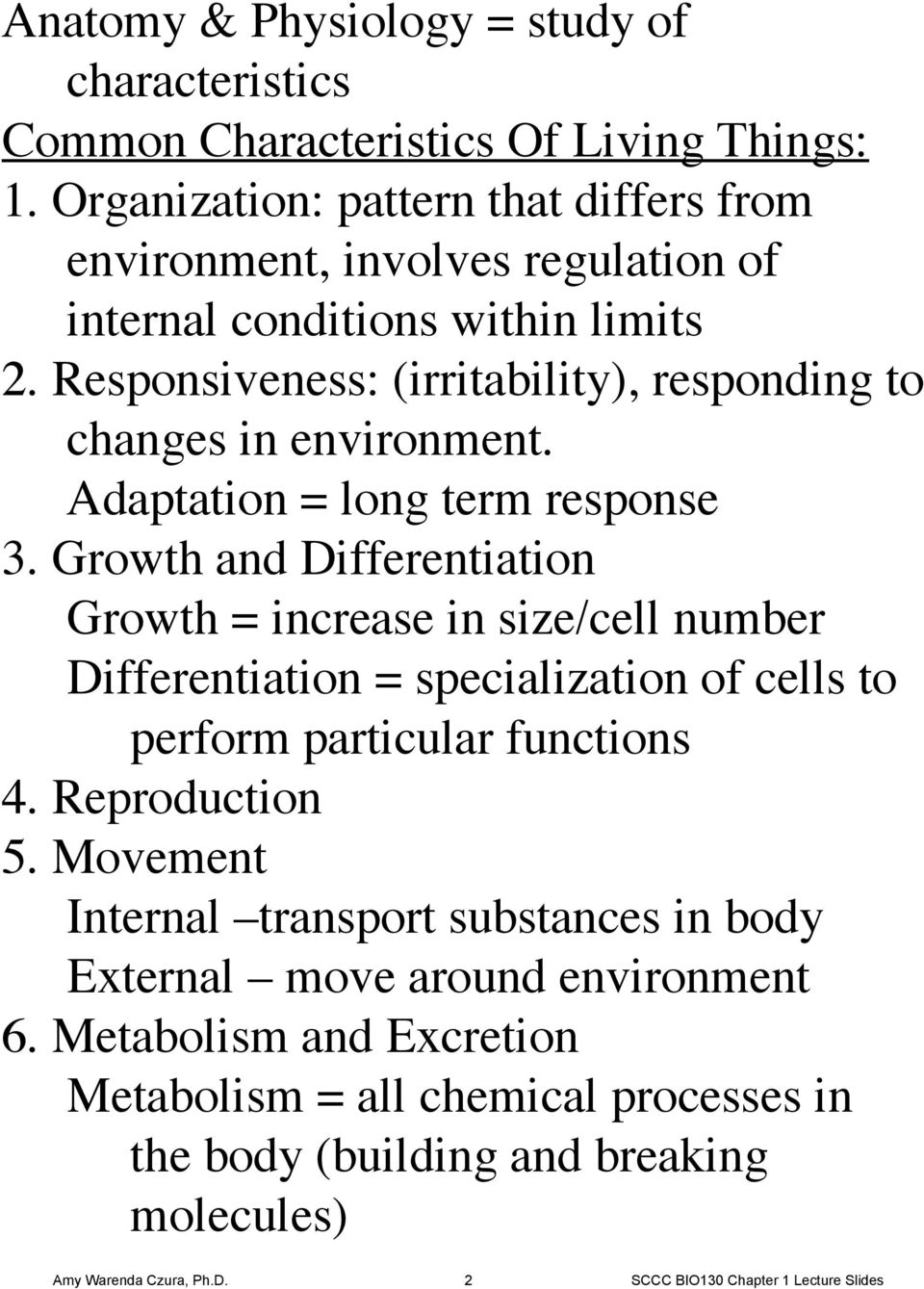 Responsiveness: (irritability), responding to changes in environment. Adaptation = long term response 3.