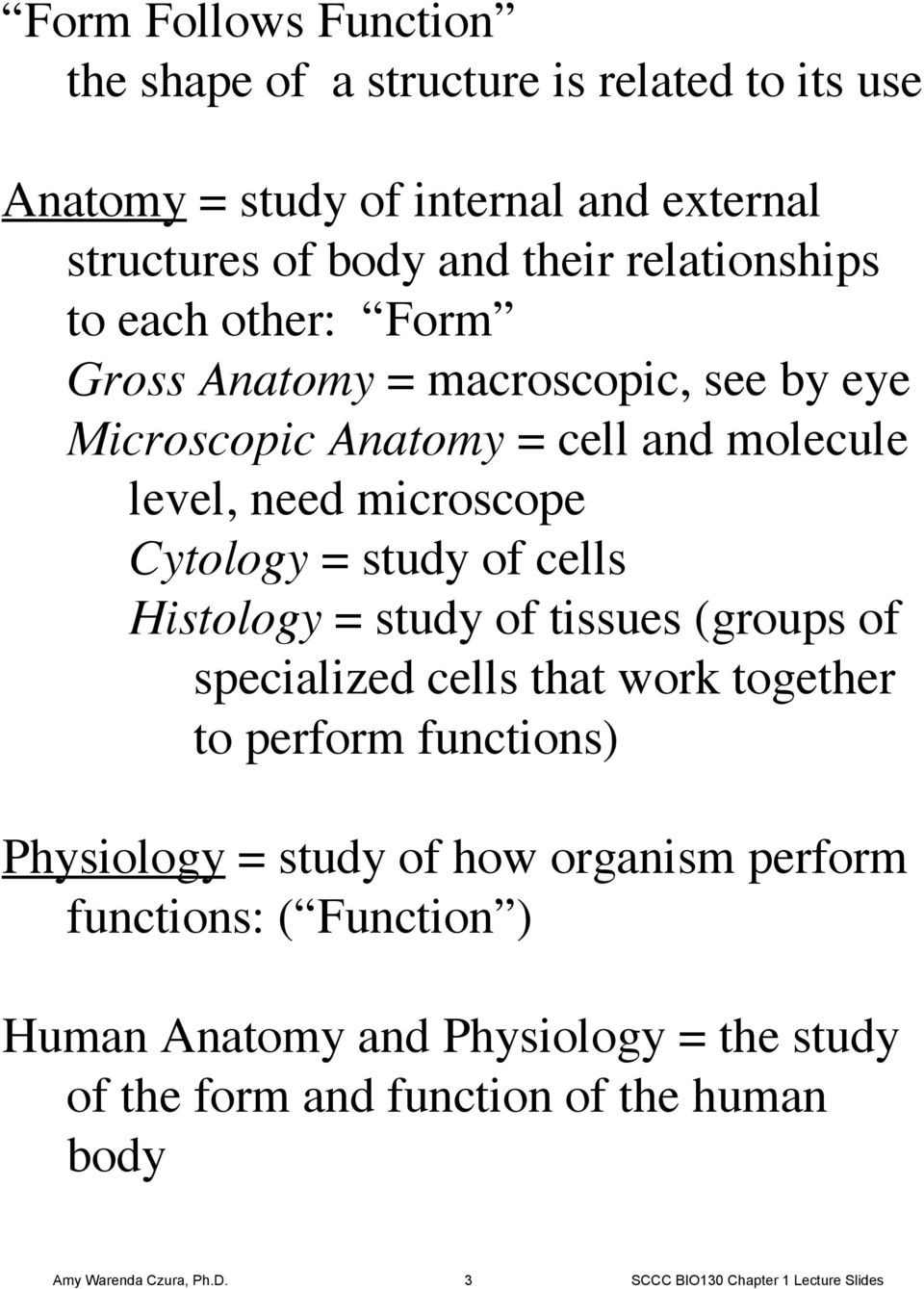 Histology = study of tissues (groups of specialized cells that work together to perform functions) Physiology = study of how organism perform functions: