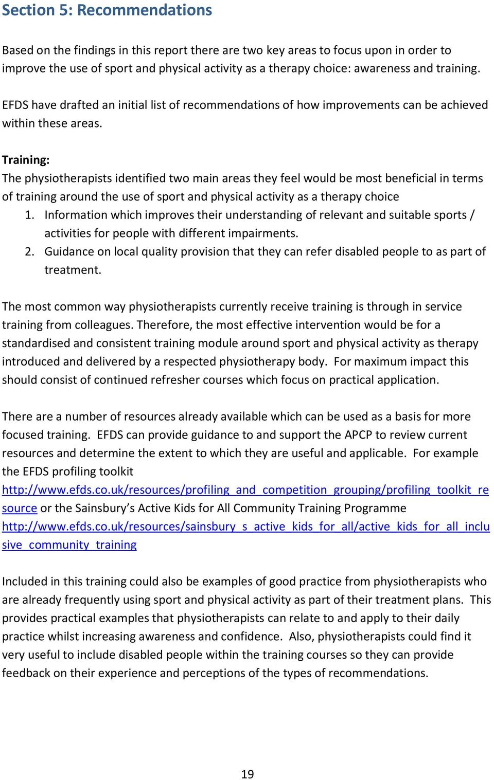 Training: The physiotherapists identified two main areas they feel would be most beneficial in terms of training around the use of sport and physical activity as a therapy choice 1.