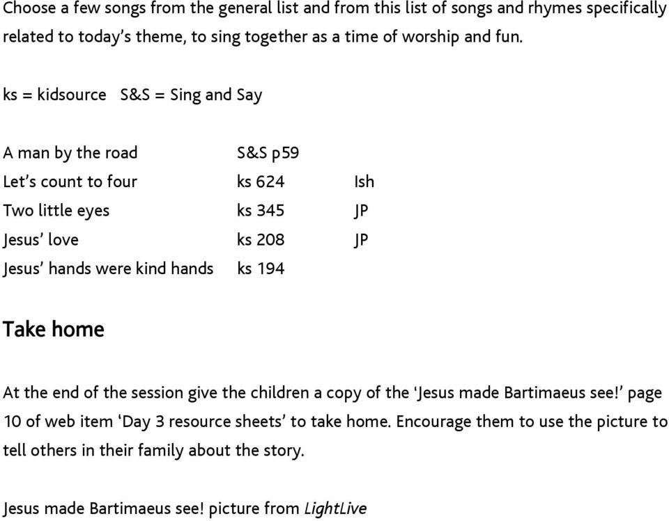 ks = kidsource S&S = Sing and Say A man by the road S&S p59 Let s count to four ks 624 Ish Two little eyes ks 345 JP Jesus love ks 208 JP Jesus hands were