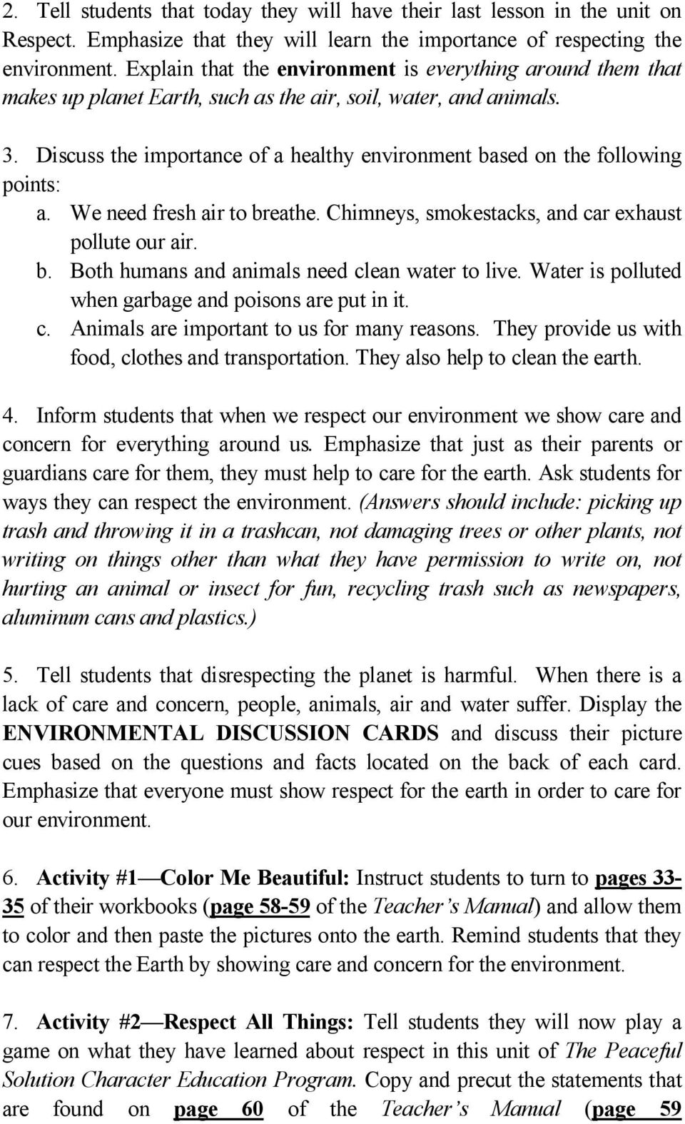 Discuss the importance of a healthy environment based on the following points: a. We need fresh air to breathe. Chimneys, smokestacks, and car exhaust pollute our air. b. Both humans and animals need clean water to live.