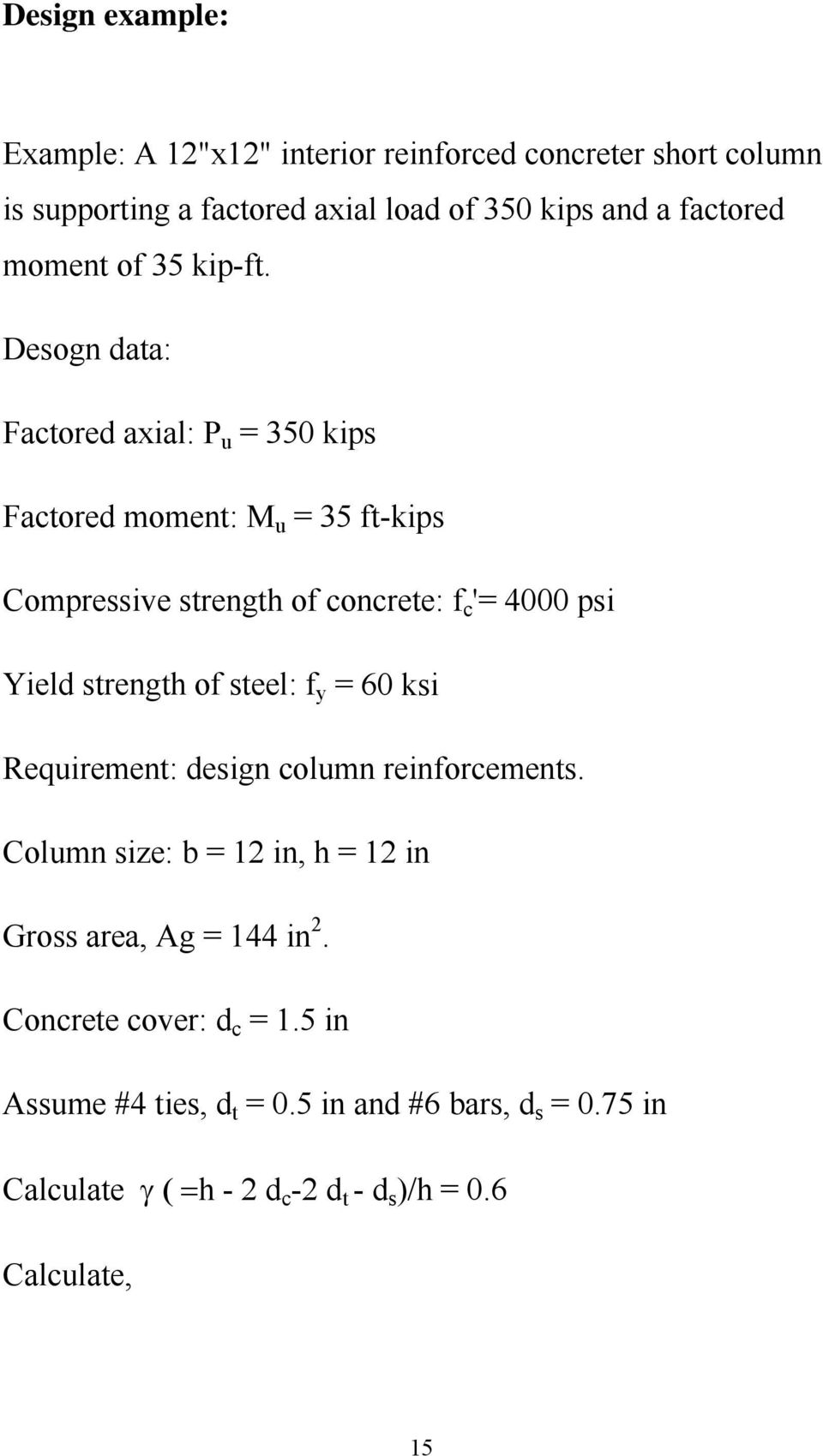 Desogn data: Factored axial: P u = 350 kips Factored moment: M u = 35 ft-kips Compressive strength of concrete: f c '= 4000 psi Yield strength