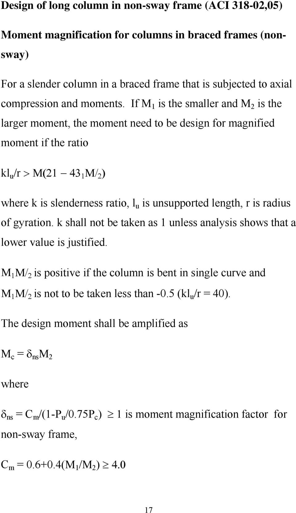 If M 1 is the smaller and M 2 is the larger moment, the moment need to be design for magnified moment if the ratio kl u /r > Μ(21 43 1 Μ/ 2 ) where k is slenderness ratio, l u is unsupported length,