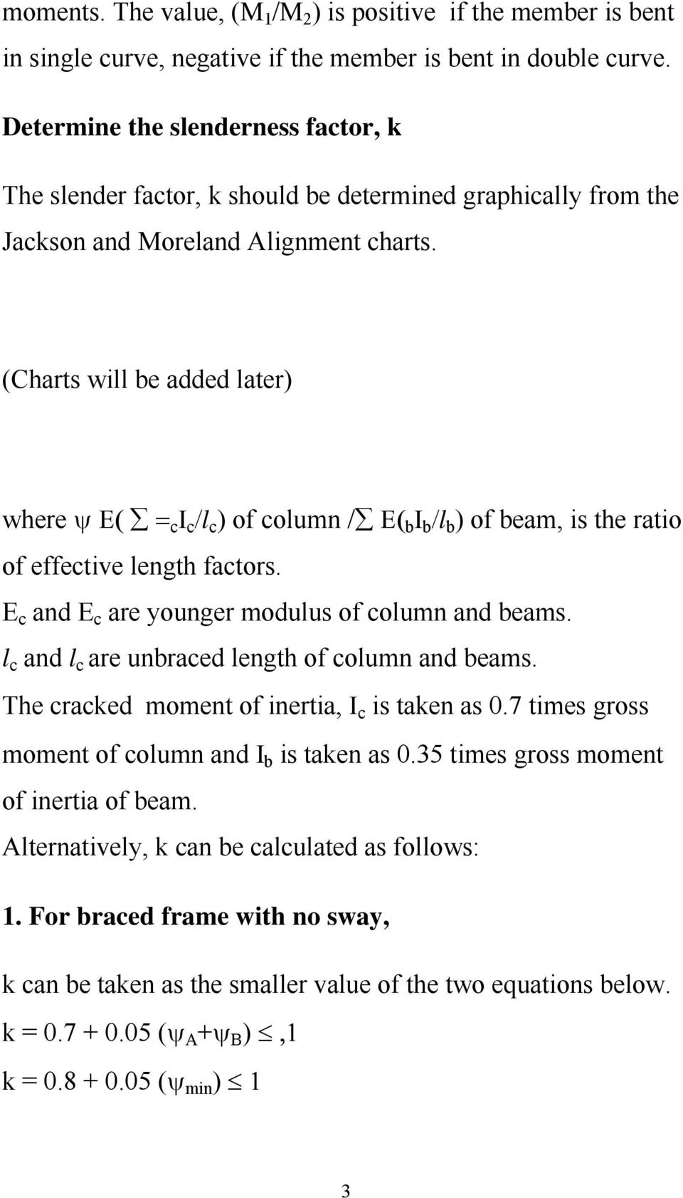 (Charts will be added later) where ψ Ε( = c Ι c /l c ) of column / Ε( b Ι b /l b ) of beam, is the ratio of effective length factors. E c and E c are younger modulus of column and beams.