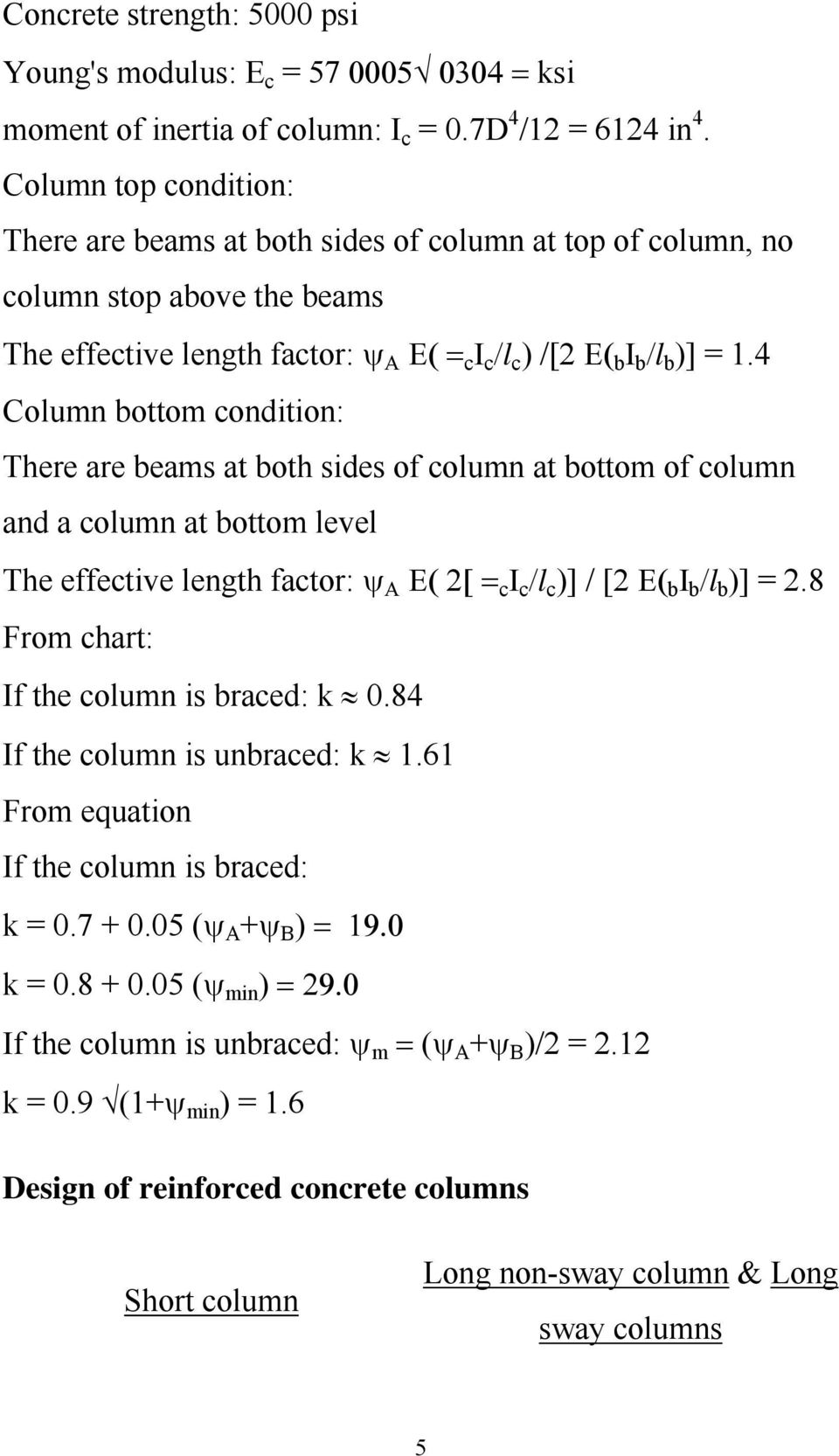 4 Column bottom condition: There are beams at both sides of column at bottom of column and a column at bottom level The effective length factor: ψ Α Ε( 2[ = c Ι c /l c )] / [2 Ε( b Ι b /l b )] = 2.