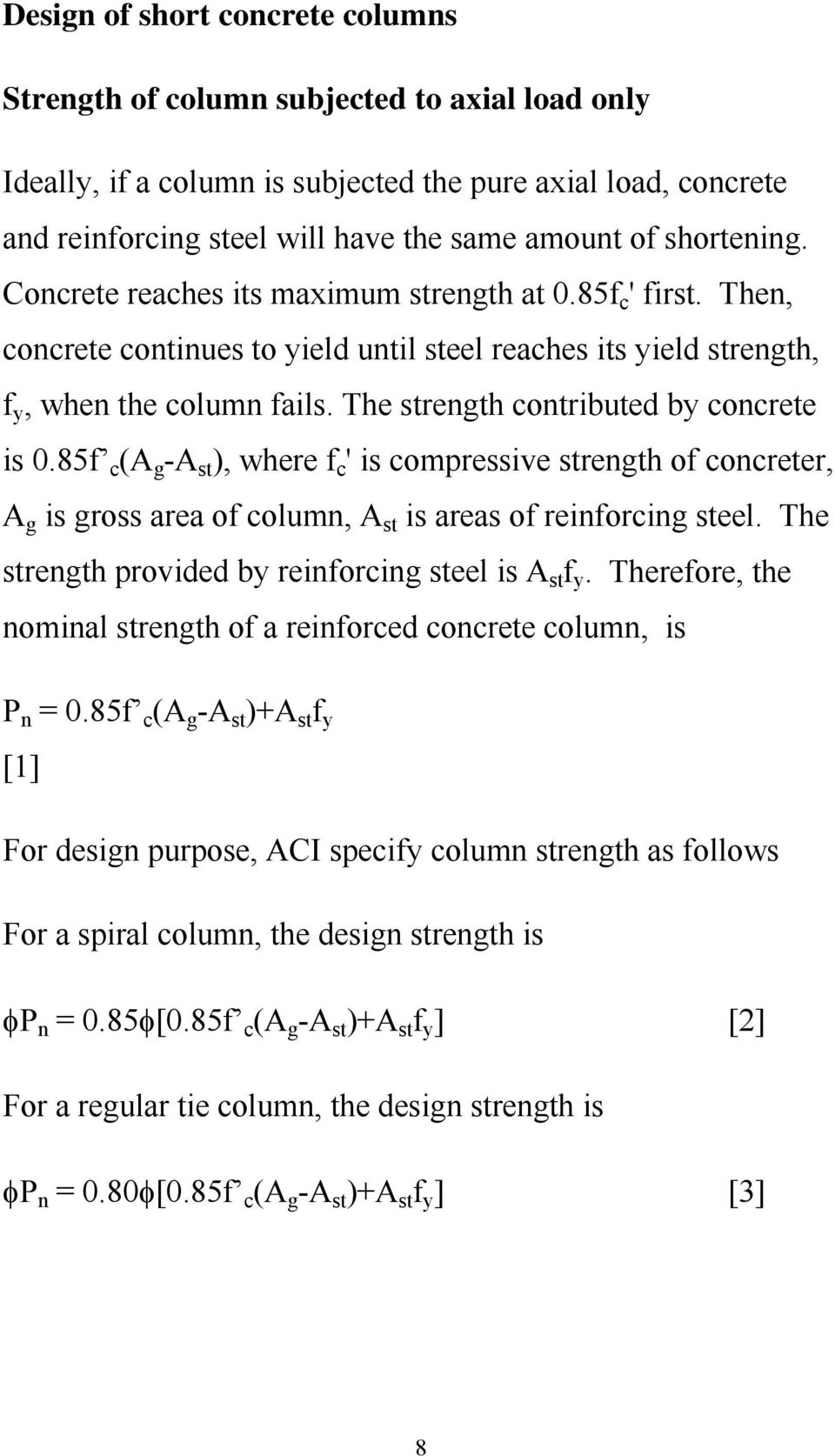 The strength contributed by concrete is 0.85f c (A g -A st ), where f c ' is compressive strength of concreter, A g is gross area of column, A st is areas of reinforcing steel.