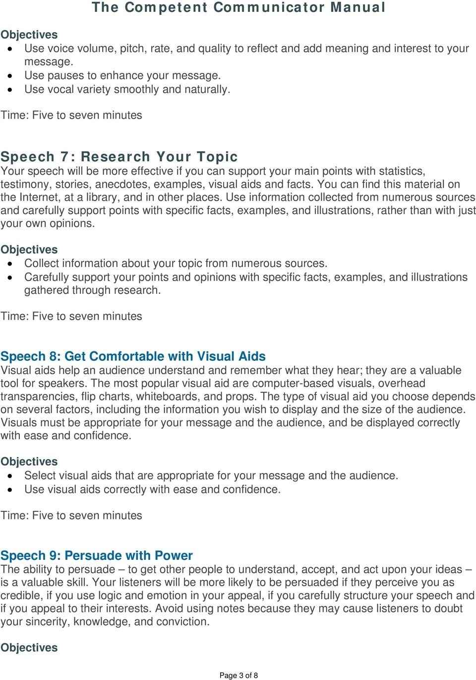 Speech 7: Research Your Topic Your speech will be more effective if you can support your main points with statistics, testimony, stories, anecdotes, examples, visual aids and facts.