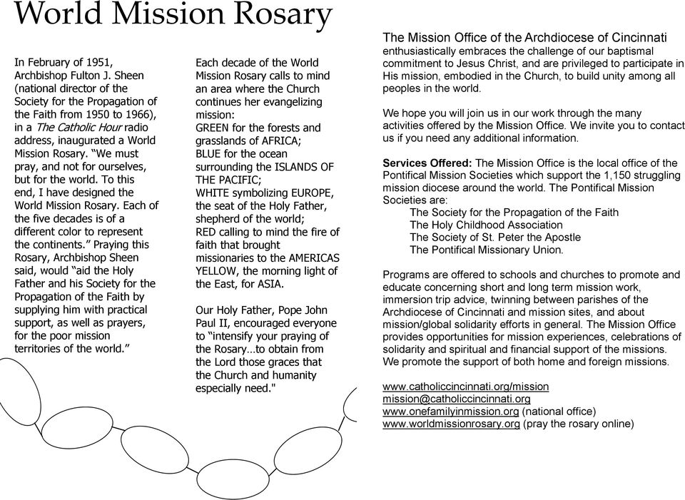 We must pray, and not for ourselves, but for the world. To this end, I have designed the World Mission Rosary. Each of the five decades is of a different color to represent the continents.