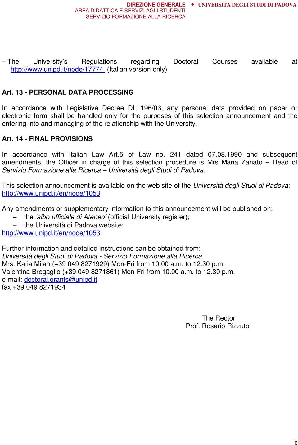 announcement and the entering into and managing of the relationship with the University. Art. 14 - FINAL PROVISIONS In accordance with Italian Law Art.5 of Law no. 241 dated 07.08.