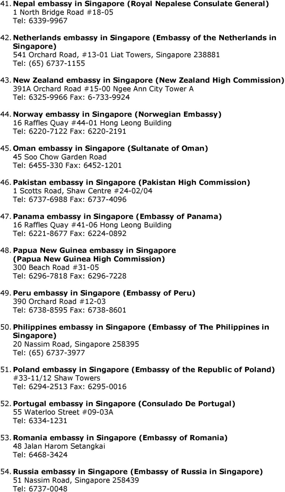 New Zealand embassy in Singapore (New Zealand High Commission) 391A Orchard Road #15-00 Ngee Ann City Tower A Tel: 6325-9966 Fax: 6-733-9924 44.