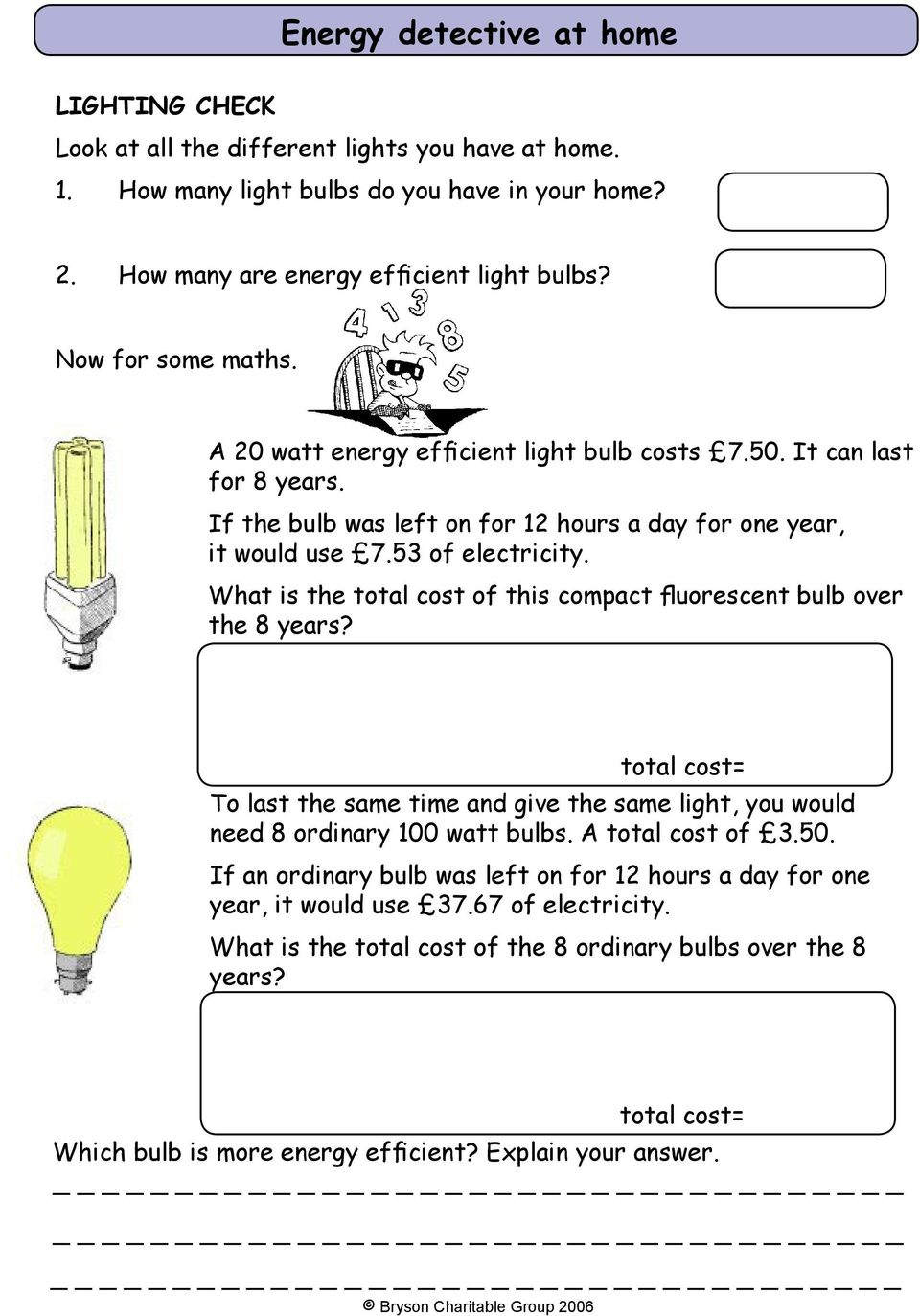 What is the total cost of this compact fluorescent bulb over the 8 years? total cost= To last the same time and give the same light, you would need 8 ordinary 100 watt bulbs. A total cost of 3.50.