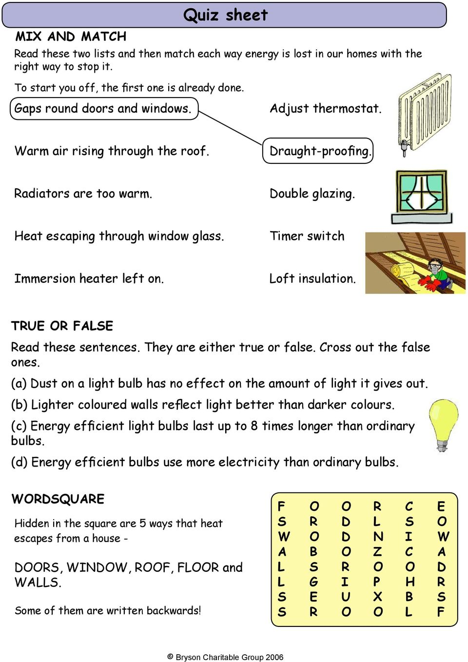 Timer switch Immersion heater left on. Loft insulation. TRUE OR FALSE Read these sentences. They are either true or false. Cross out the false ones.