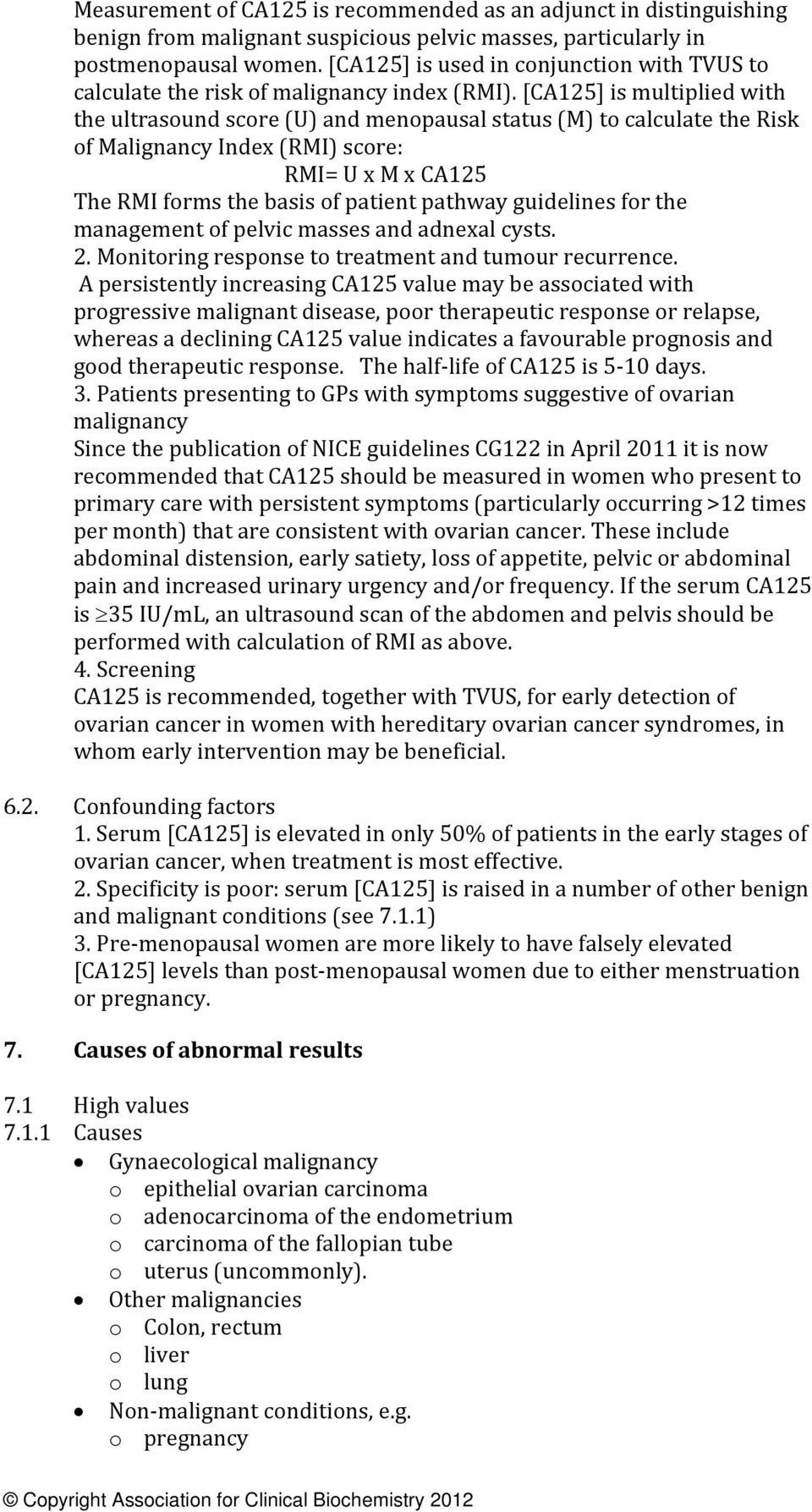 [CA125] is multiplied with the ultrasound score (U) and menopausal status (M) to calculate the Risk of Malignancy Index (RMI) score: RMI= U x M x CA125 The RMI forms the basis of patient pathway