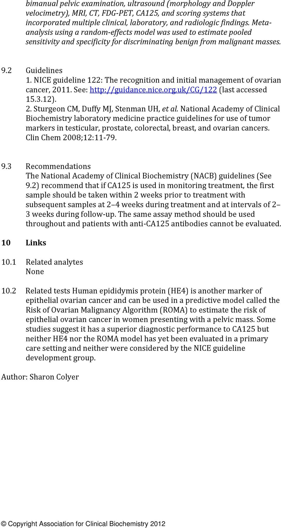 NICE guideline 122: The recognition and initial management of ovarian cancer, 2011. See: http://guidance.nice.org.uk/cg/122 (last accessed 15.3.12). 2. Sturgeon CM, Duffy MJ, Stenman UH, et al.