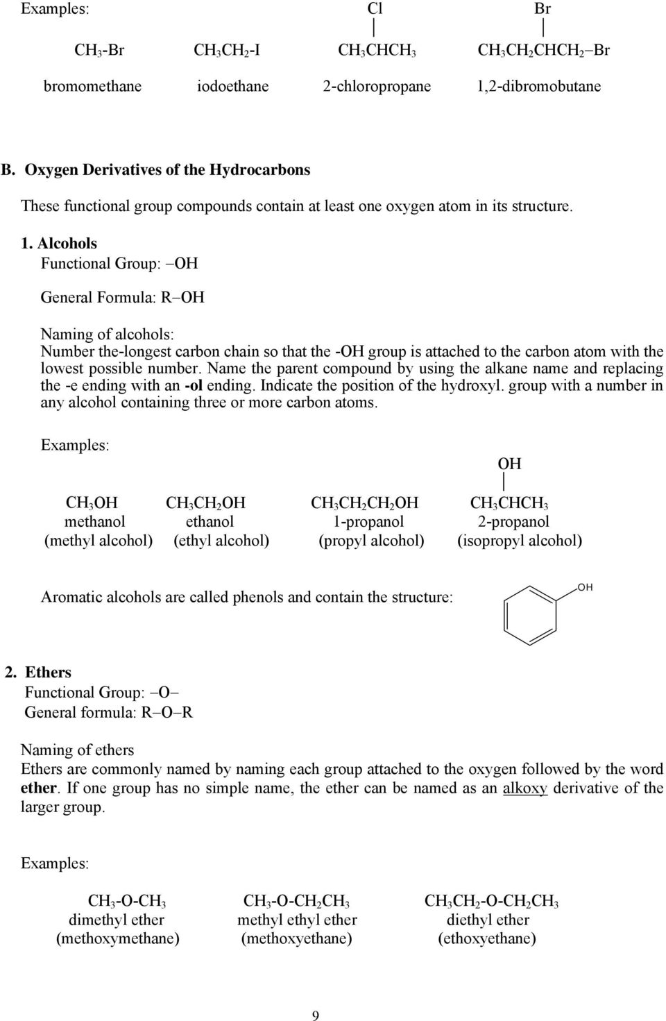 Alcohols Functional Group: H General Formula: RH Naming of alcohols: Number the-longest carbon chain so that the -H group is attached to the carbon atom with the lowest possible number.
