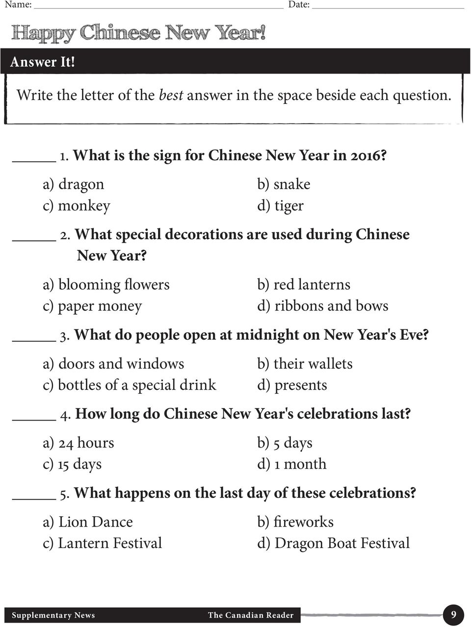 What do people open at midnight on New Year's Eve? a) doors and windows b) their wallets c) bottles of a special drink d) presents 4. How long do Chinese New Year's celebrations last?