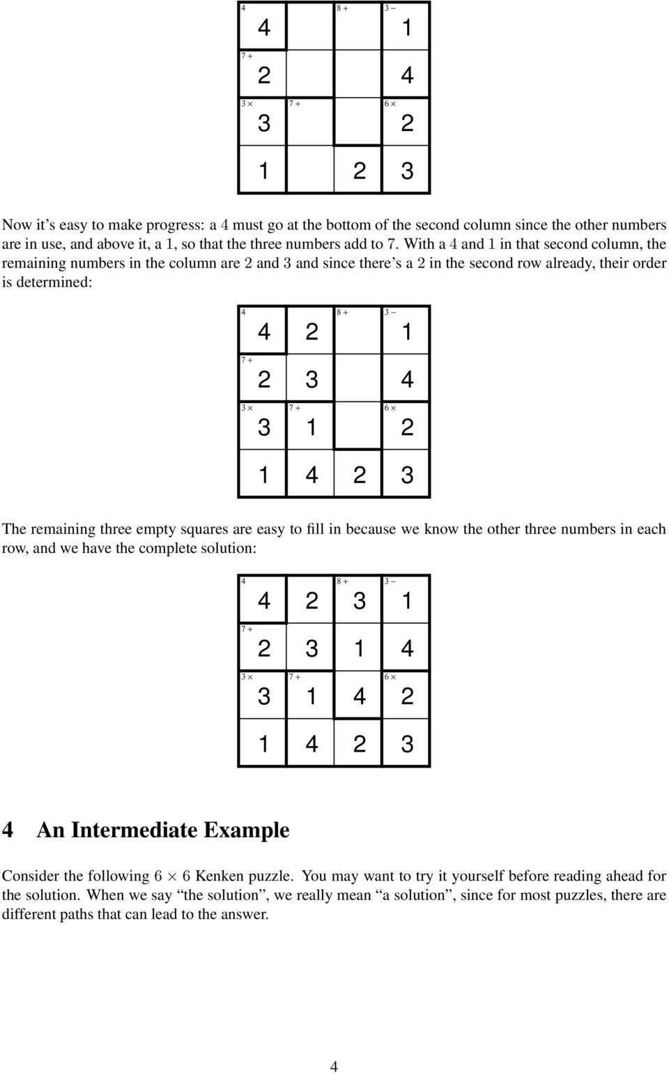 squares are easy to fill in because we know the other three numbers in each row, and we have the complete solution: 7 + 7 + An Intermediate Example Consider the following Kenken puzzle.