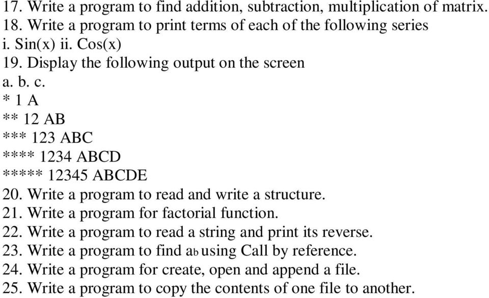 Write a program to read and write a structure. 21. Write a program for factorial function. 22. Write a program to read a string and print its reverse.