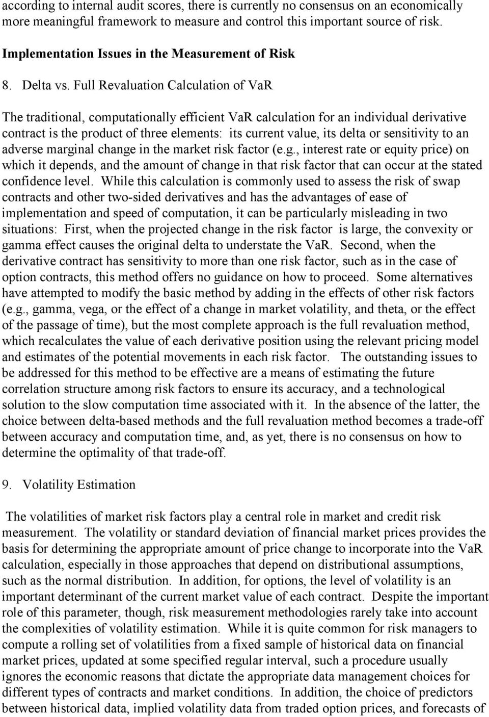 Full Revaluation Calculation of VaR The traditional, computationally efficient VaR calculation for an individual derivative contract is the product of three elements: its current value, its delta or