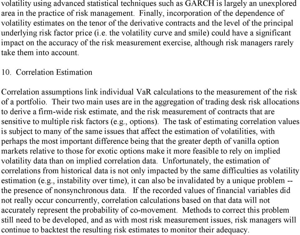 10. Correlation Estimation Correlation assumptions link individual VaR calculations to the measurement of the risk of a portfolio.