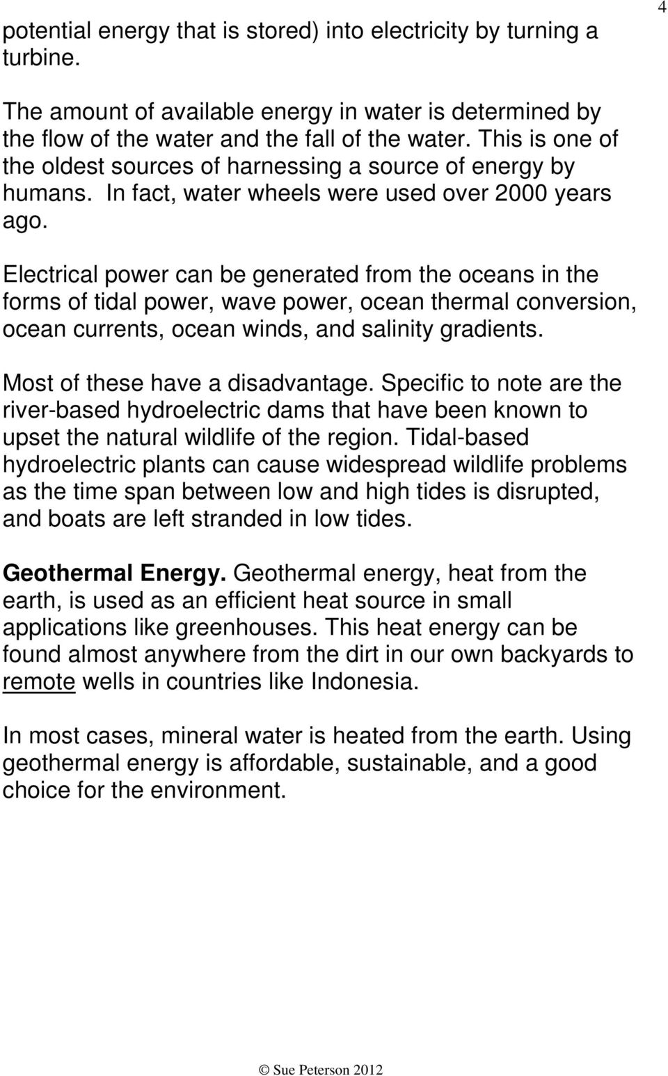 Electrical power can be generated from the oceans in the forms of tidal power, wave power, ocean thermal conversion, ocean currents, ocean winds, and salinity gradients.